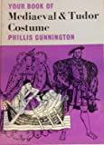 Your Book of Mediaeval and Tudor Costume (The your book series)