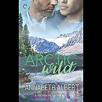 Arctic Wild: An Alaska Romance (Frozen Hearts Book 2)
