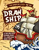 The Step-by-Step Way to Draw Ship: A Fun and Easy Drawing Book to Learn How to Draw Ships (English Edition)