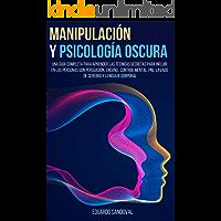 Manipulación y Psicología Oscura: Una Guía Completa para Aprender las Técnicas Secretas para Influir en las Personas con Persuasión, Engaño, Control Mental, PNL, Lavado de Cerebro y Lenguaje Corporal