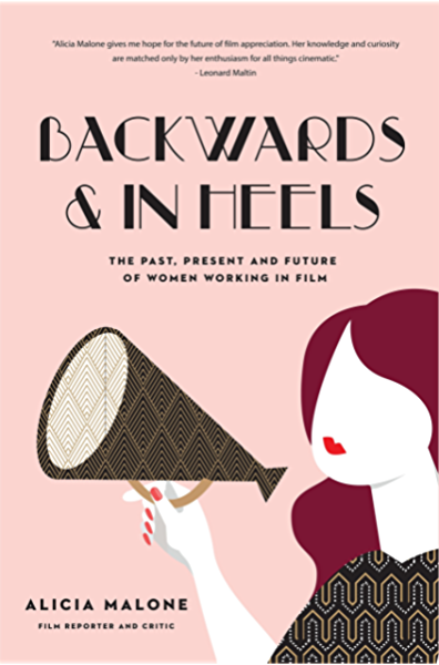 Backwards And In Heels The Past Present And Future Of Women Working In Film Women Filmmakers For Fans Of She Believed She Could So She Did Kindle Edition By Malone Alicia