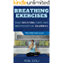 Breathing Exercises: The Most Effective Method to Take Full Control of Your Entire Life: BASIC YOGA BREATHING TECHNIQUES TO REDUCE STRESS AND ANXIETY AND ... OF YOUR LIFE (7 Habits of a Yogi Book 2)