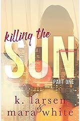 Killing The Sun: Part 1 Kindle Edition