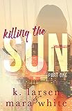 Killing The Sun: Part 1
