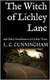 The Witch of Lichley Lane: and Other Disturbances in Lichley Town