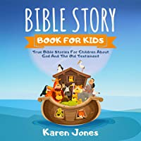 Bible Story Book for Kids: True Bible Stories for Children About God and the Old Testament Every Christian Child Should…
