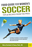 Food Guide for Women's Soccer: Tips & Recipes from the Pros (English Edition)