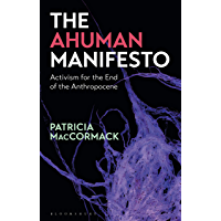 The Ahuman Manifesto: Activism for the End of the Anthropocene (English Edition)