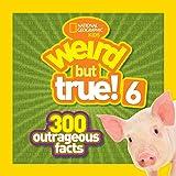 Weird But True! 6: 300 Outrageous Facts (Weird But True )