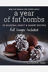 A Year of Low Carb/ Keto Fat Bombs: 52 Seasonal Recipes Ketogenic Cookbook (Sweet & Savory Recipes) (Elizabeth Jane Cookbook) Kindle Edition