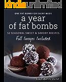 A Year of Low Carb/ Keto Fat Bombs: 52 Seasonal Recipes Ketogenic Cookbook (Sweet & Savory Recipes) (Elizabeth Jane Cookbook) (English Edition)