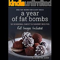 A Year of Low Carb/ Keto Fat Bombs: 52 Seasonal Recipes Ketogenic Cookbook (Sweet & Savory Recipes) (Elizabeth Jane…