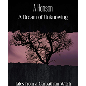 A Dream of Unknowing: Tales from a Carpathian Witch