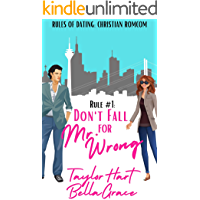 Rule #1 Don't Fall for Mr. Wrong: Sweet Romantic Comedy (Rules of Dating: Christian RomComs)