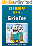 Diary of a Griefer: Book 2 [An Unofficial Minecraft Book] (Crafty Tales 82)