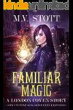 Familiar Magic: An Uncanny Kingdom Urban Fantasy (The London Coven Series Book 1)