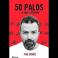50 palos: ... y sigo soñando (Spanish Edition)