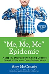 The Me, Me, Me Epidemic: A Step-by-Step Guide to Raising Capable, Grateful Kids in an Over-Entitled World Kindle Edition