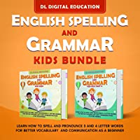 English Spelling and Grammar: Kids Bundle: Learn How to Spell and Pronounce 3 and 4 Letter Words for Better Vocabulary…