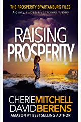 Raising Prosperity: A quirky, suspenseful, thrilling mystery with a touch of romance. (The Prosperity Spartanburg Files Book 1) Kindle Edition