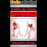 A Bíblia dos Golpes: 150 golpes mais comuns aplicados no Brasil