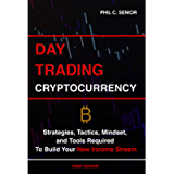 Day Trading Cryptocurrency: Strategies, Tactics, Mindset, and Tools Required To Build Your New Income Stream