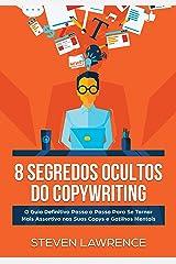 8 Segredos Ocultos Do Copywriting: O Guia Definitivo Passo a Passo Para Se Tornar Mais Assertivo nas Suas Copys e Gatilhos Mentais eBook Kindle