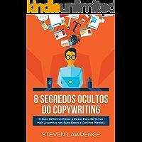 8 Segredos Ocultos Do Copywriting: O Guia Definitivo Passo a Passo Para Se Tornar Mais Assertivo nas Suas Copys e Gatilhos Mentais