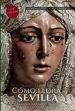 Cómo llora Sevilla...2020: El libro más leído de la Semana Santa de Sevilla: El libro mas leido de la Semana Santa de Sevilla