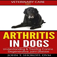 Arthritis In Dogs: Understanding & Treating Canine Degenerative Joint Disease: Veterinary...