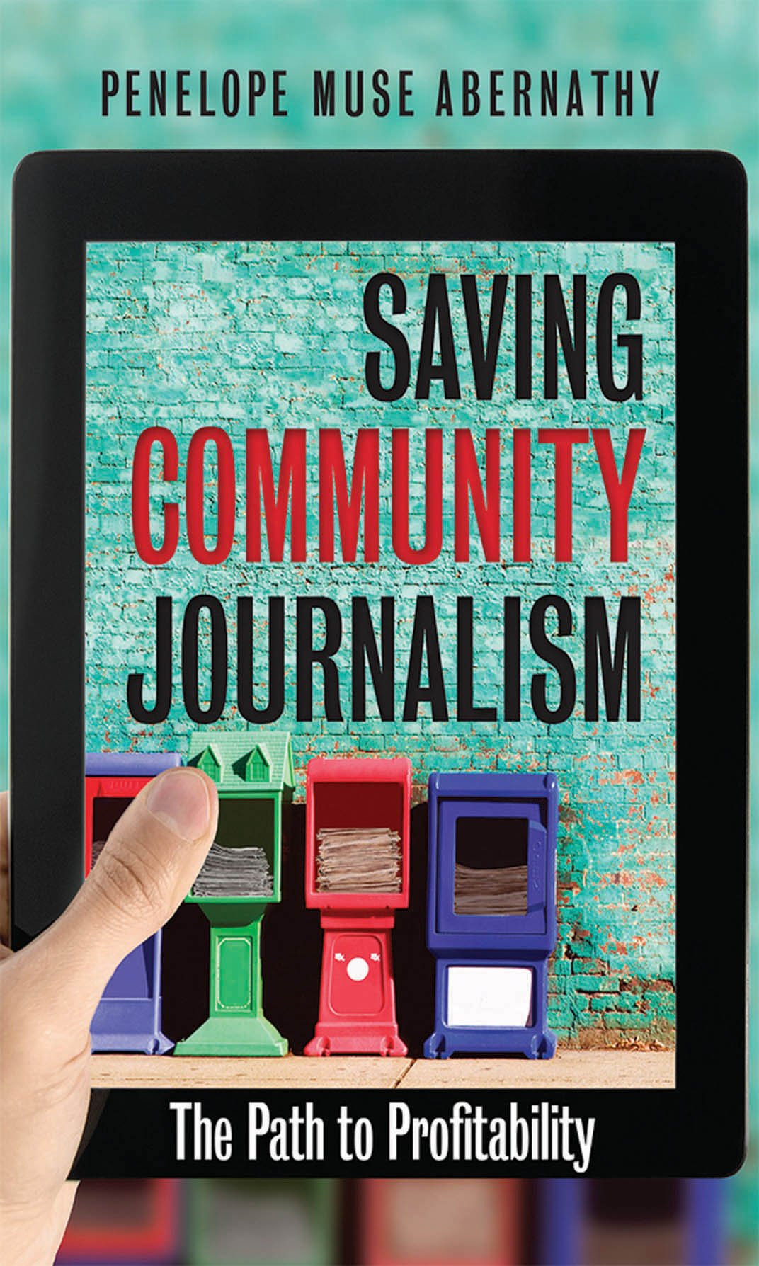 Saving Community Journalism: The Path to Profitability by The University of North Carolina Press