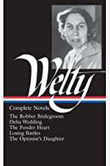 Eudora Welty : Complete Novels: The Robber Bridegroom, Delta Wedding, The Ponder Heart, Losing Battles, The Optimist's Daughter (Library of America) Hardcover