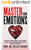 Master Your Emotions: The New 5-Step System to End Anxiety, Defuse Anger and Defeat Depression & Negative Thinking (5 Minutes for a Better Life Book 3)