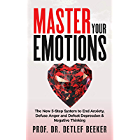 Master Your Emotions: The New 5-Step System to End Anxiety, Defuse Anger and Defeat Depression & Negative Thinking (5 Minutes for a Better Life Book 3) (English Edition)