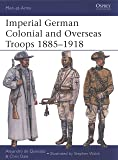 Imperial German Colonial and Overseas Troops 1885–1918 (Men-at-Arms)