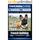 French Bulldog Training | Dog Training with the No BRAINER Dog TRAINER ~ We Make it THAT Easy!: How to EASILY TRAIN Your Fren