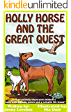 Kids Book: Holly Horse and the Great Quest (Girls & Boys Good Bedtime Stories 4-8) Children's About Animals With Pictures-Early/Beginner Readers 4th Grade Level 4-10 (Free Parenting Tips)
