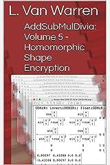 AddSubMulDivia: Volume 5 - Homomorphic Shape Encryption Kindle Edition