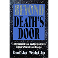 Beyond Death's Door: Understanding Near-Death Experiences in Light of the Restored Gospel