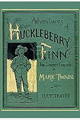 Adventures of Huckleberry Finn: Mark Twain (Classics, Literature) [With 130 illustration] Kindle Edition