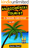 An Accidental Tourist: A Caribbean Misadventure: Ten Countries, No Cruise Ships Allowed
