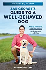 Zak George's Guide to a Well-Behaved Dog: Proven Solutions to the Most Common Training Problems for All Ages, Breeds, and Mixes Kindle Edition