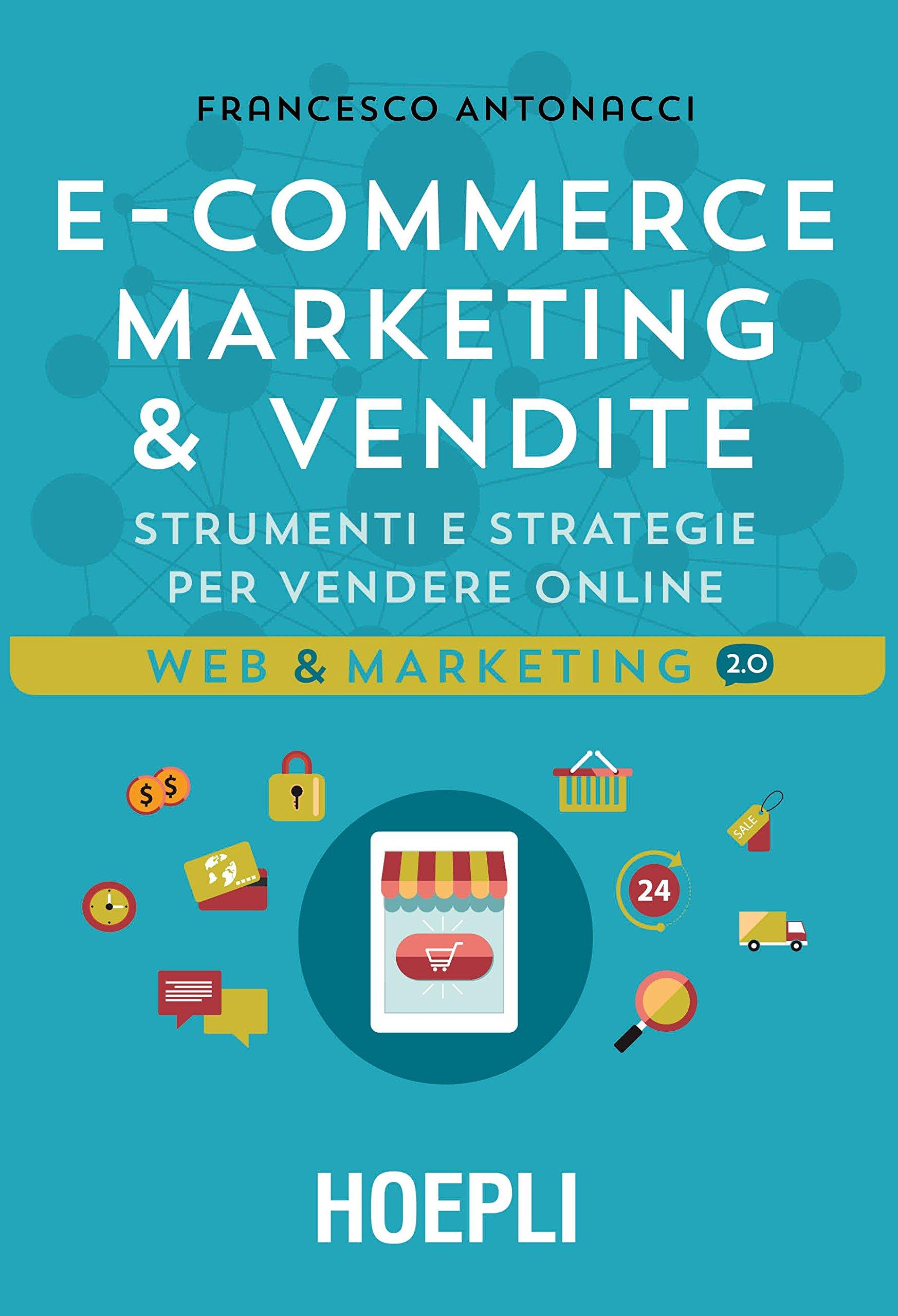 549ea63838ba Amazon.it  Ecommerce marketing   vendite. Strumenti e strategie per vendere  online - Francesco Antonacci - Libri