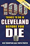 100 Things to Do in Cleveland Before You Die, 2nd Edition (100 Things to Do Before You Die)