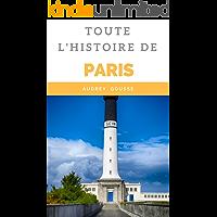 Paris et son histoire: Découvrez Toute l'histoire de Paris (French Edition)