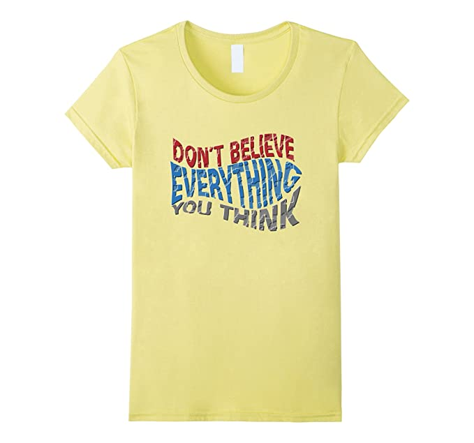 Womens Allan Lokos Quote Dont Believe Everything You Think T Shirt