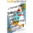 Betcha can't stick a fork in my eye! And other stupid things I've said and done.: A fun and comical look at a very accident-p