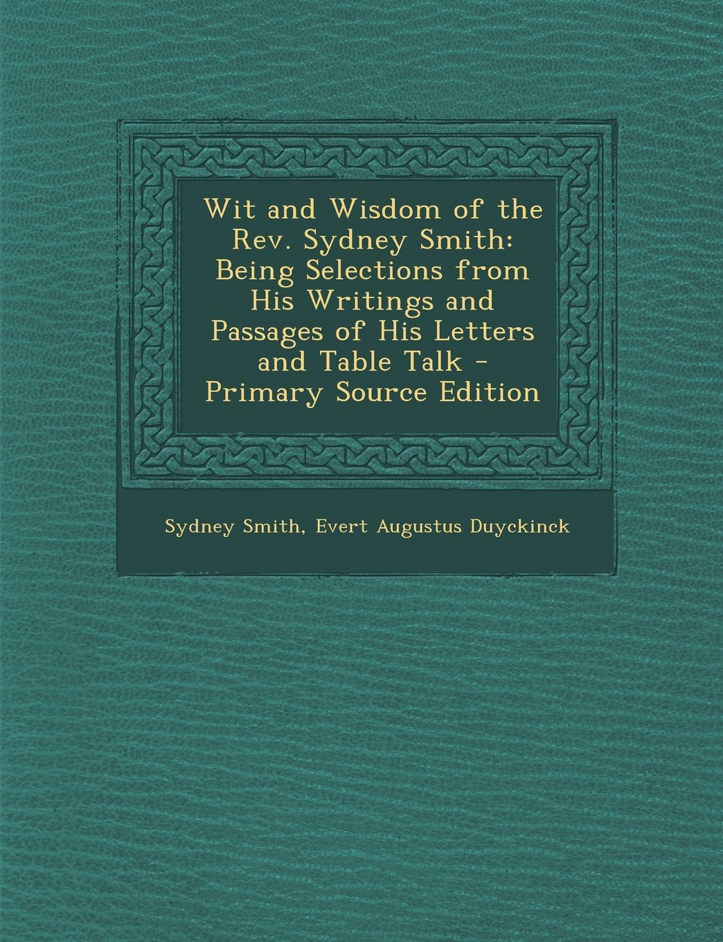 Wit and Wisdom of the Rev. Sydney Smith: Being Selections from His Writings and Passages of His Letters and Table Talk - Primary Source Edition (German Edition) pdf epub