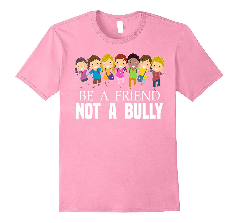 Be A Friend Not A Bully Anti-Bullying Awareness Cool T-Shirt-FL