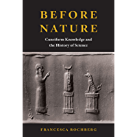 Before Nature: Cuneiform Knowledge and the History of Science (English Edition)